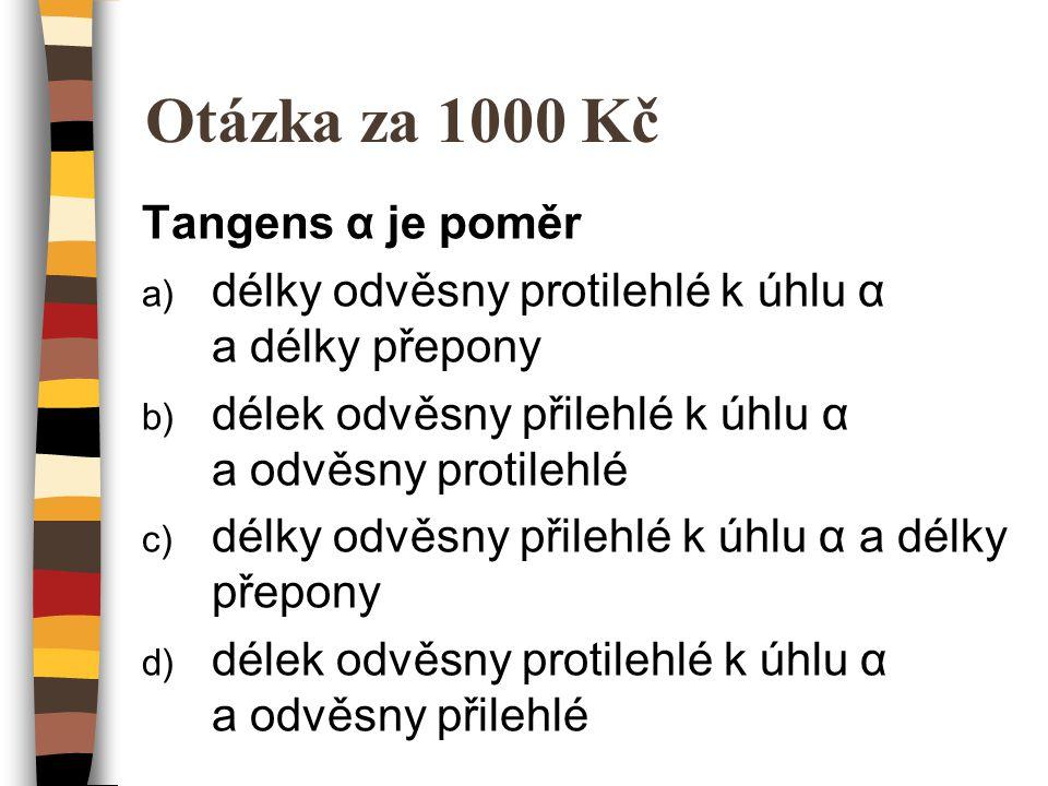 Otázka za 1000 Kč Tangens α je poměr