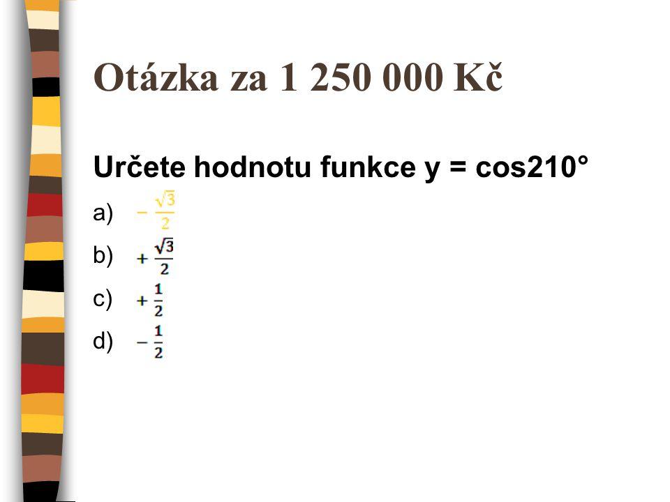 Otázka za 1 250 000 Kč Určete hodnotu funkce y = cos210°
