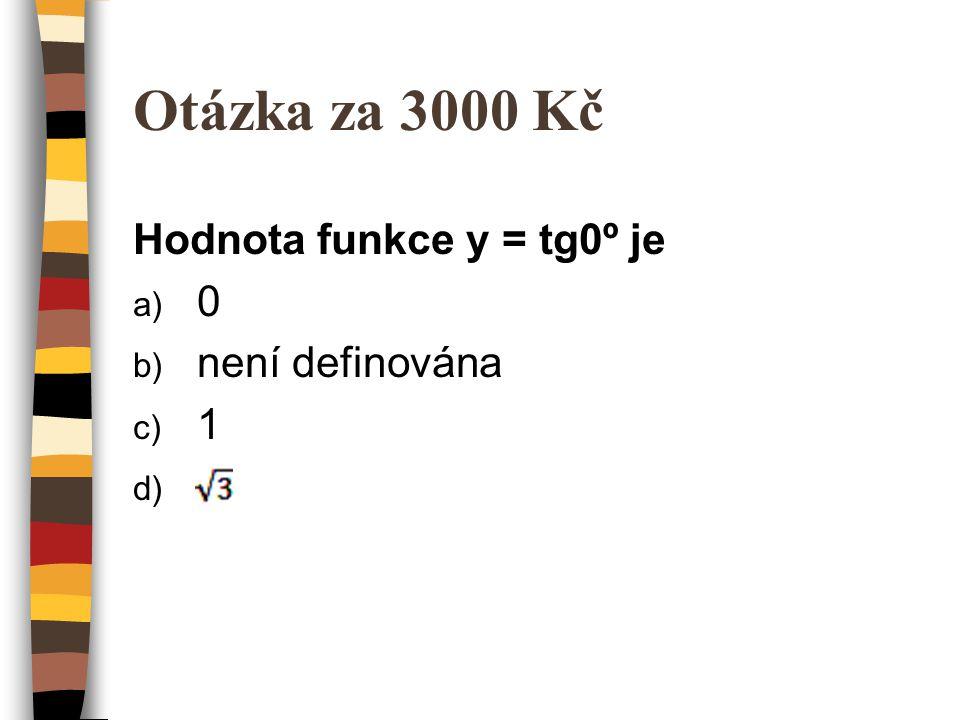 Otázka za 3000 Kč Hodnota funkce y = tg0º je není definována 1 √3