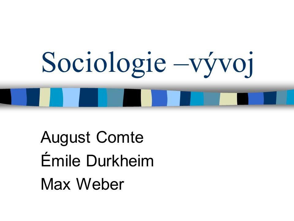 August Comte Émile Durkheim Max Weber