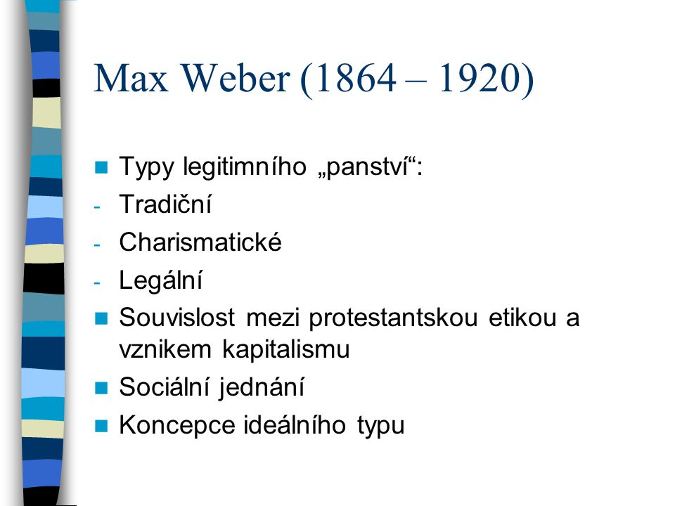 """Max Weber (1864 – 1920) Typy legitimního """"panství : Tradiční"""