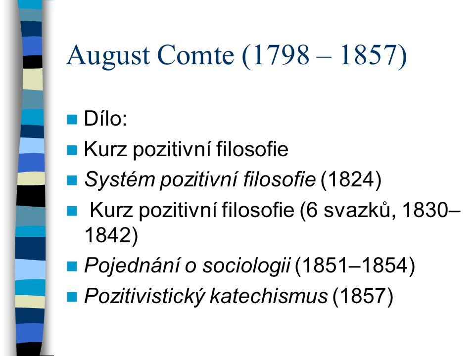 August Comte (1798 – 1857) Dílo: Kurz pozitivní filosofie