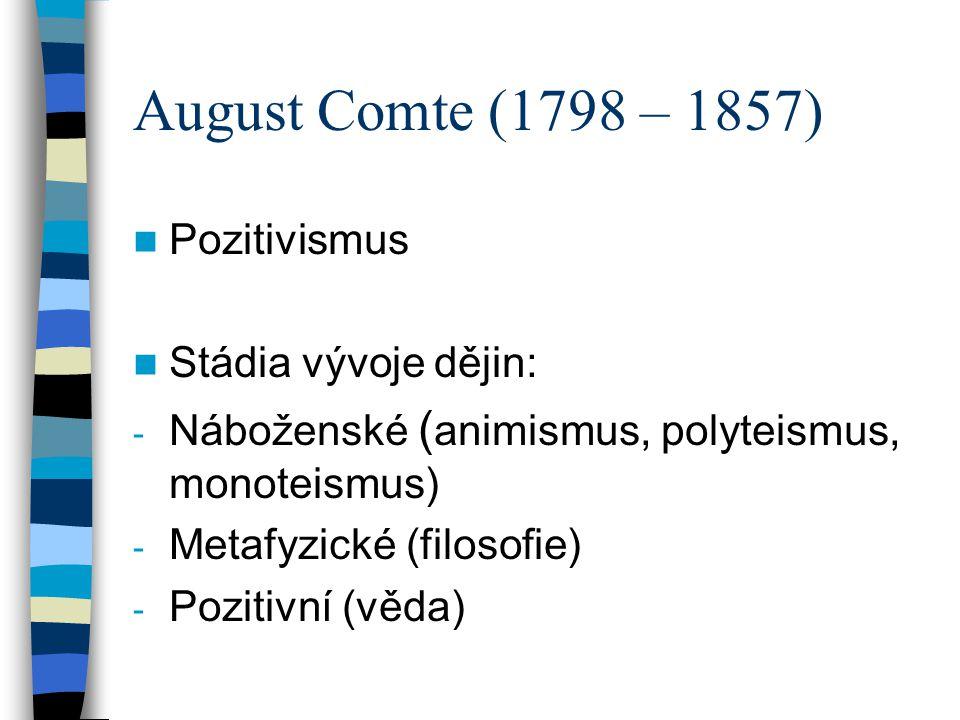 August Comte (1798 – 1857) Pozitivismus Stádia vývoje dějin: