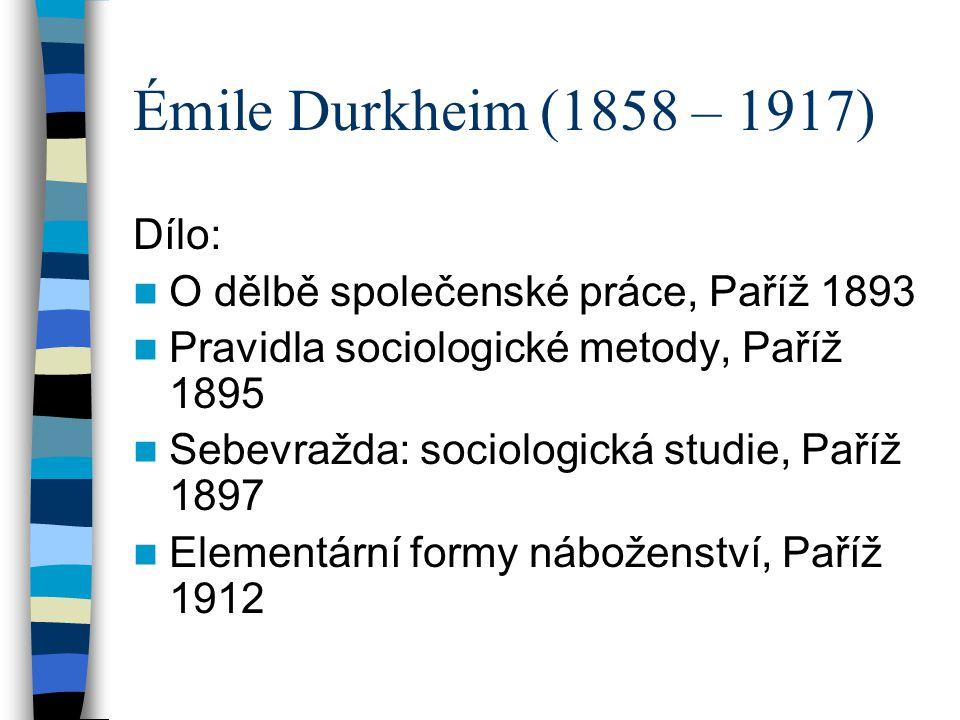 Émile Durkheim (1858 – 1917) Dílo: