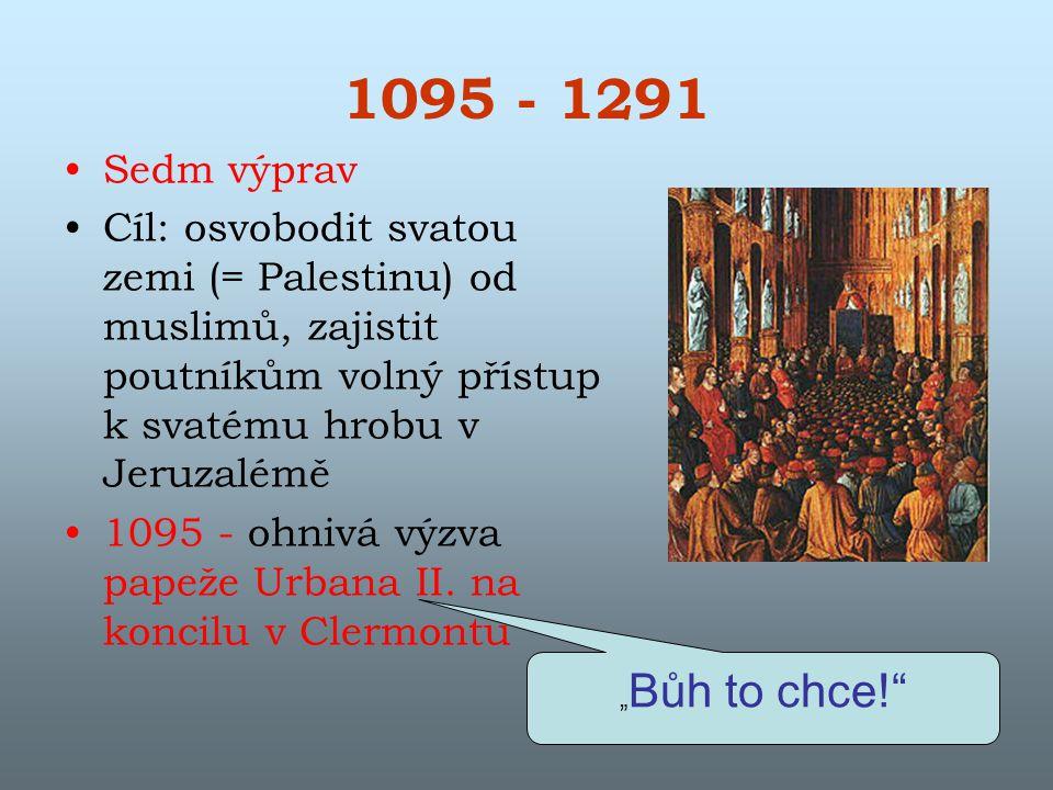 1095 - 1291 Sedm výprav. Cíl: osvobodit svatou zemi (= Palestinu) od muslimů, zajistit poutníkům volný přístup k svatému hrobu v Jeruzalémě.