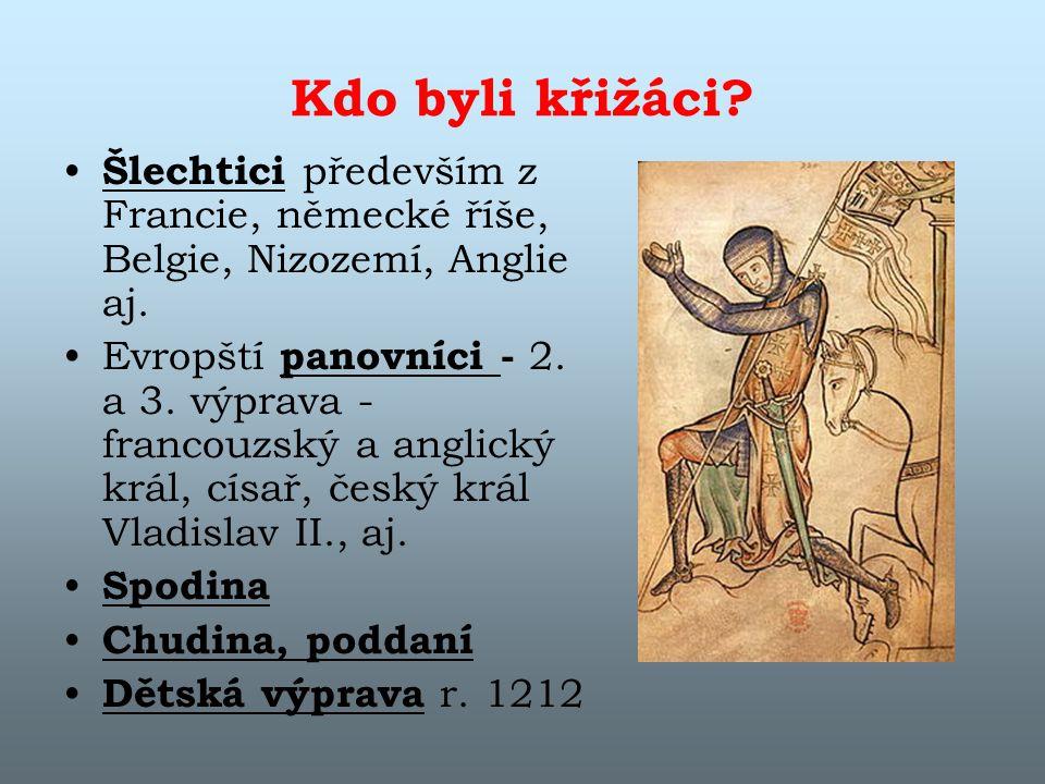 Kdo byli křižáci Šlechtici především z Francie, německé říše, Belgie, Nizozemí, Anglie aj.