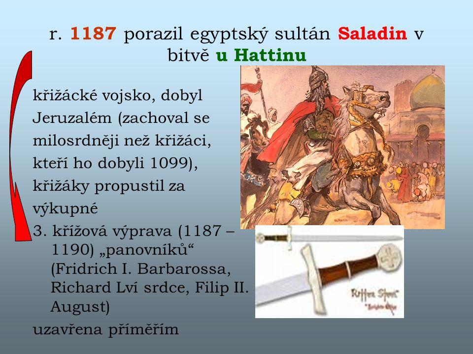 r. 1187 porazil egyptský sultán Saladin v bitvě u Hattinu