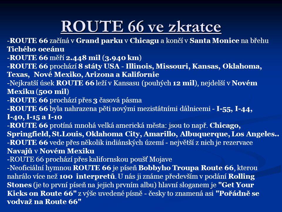 ROUTE 66 ve zkratce -ROUTE 66 začíná v Grand parku v Chicagu a končí v Santa Monice na břehu. Tichého oceánu.