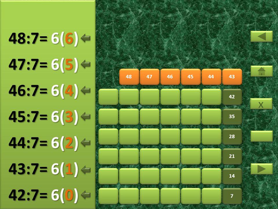 48:7= 6(6) 47:7= 6(5) 46:7= 6(4) 45:7= 6(3) 44:7= 6(2) 43:7= 6(1)