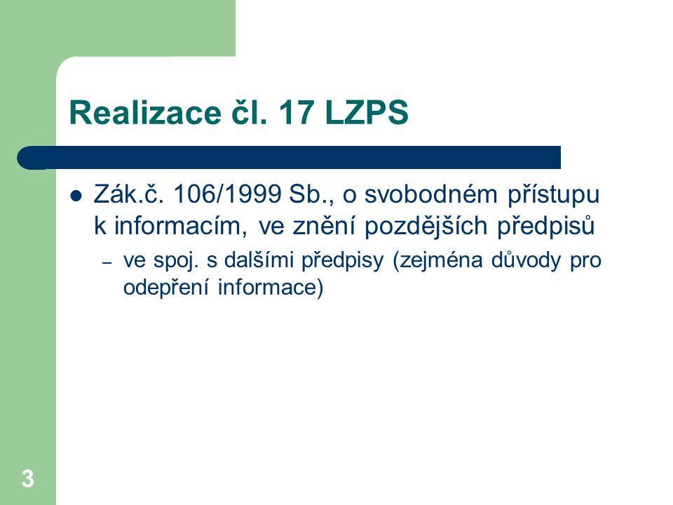 Realizace čl. 17 LZPS Zák.č. 106/1999 Sb., o svobodném přístupu k informacím, ve znění pozdějších předpisů.