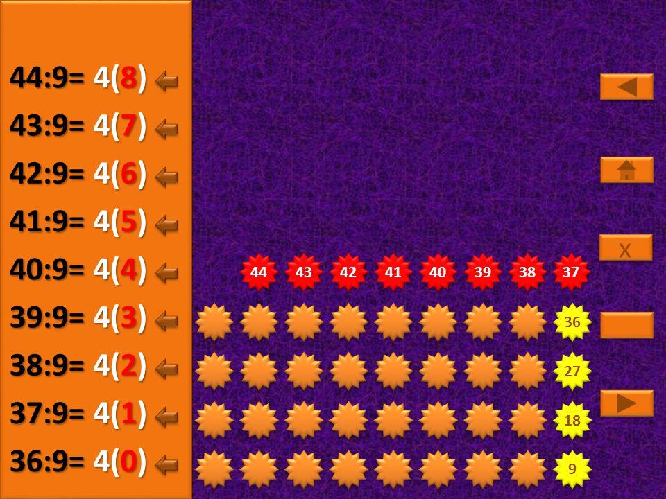 44:9= 4(8) 43:9= 4(7) 42:9= 4(6) 41:9= 4(5) 40:9= 4(4) 39:9= 4(3)