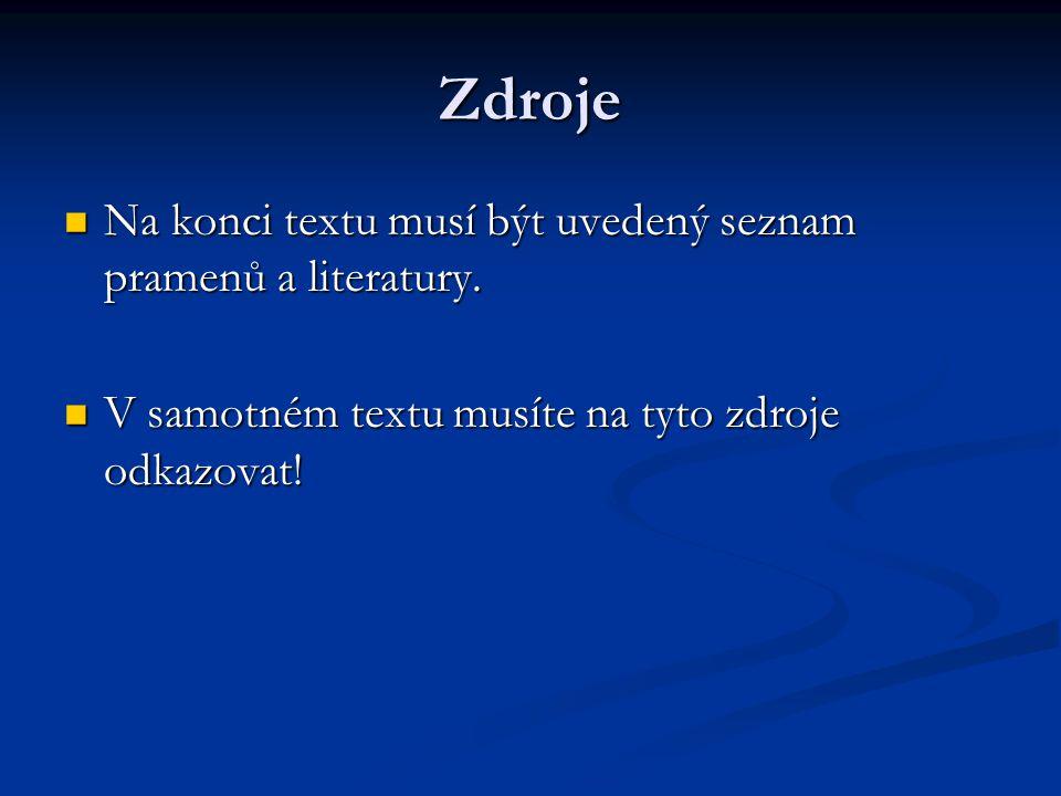 Zdroje Na konci textu musí být uvedený seznam pramenů a literatury.