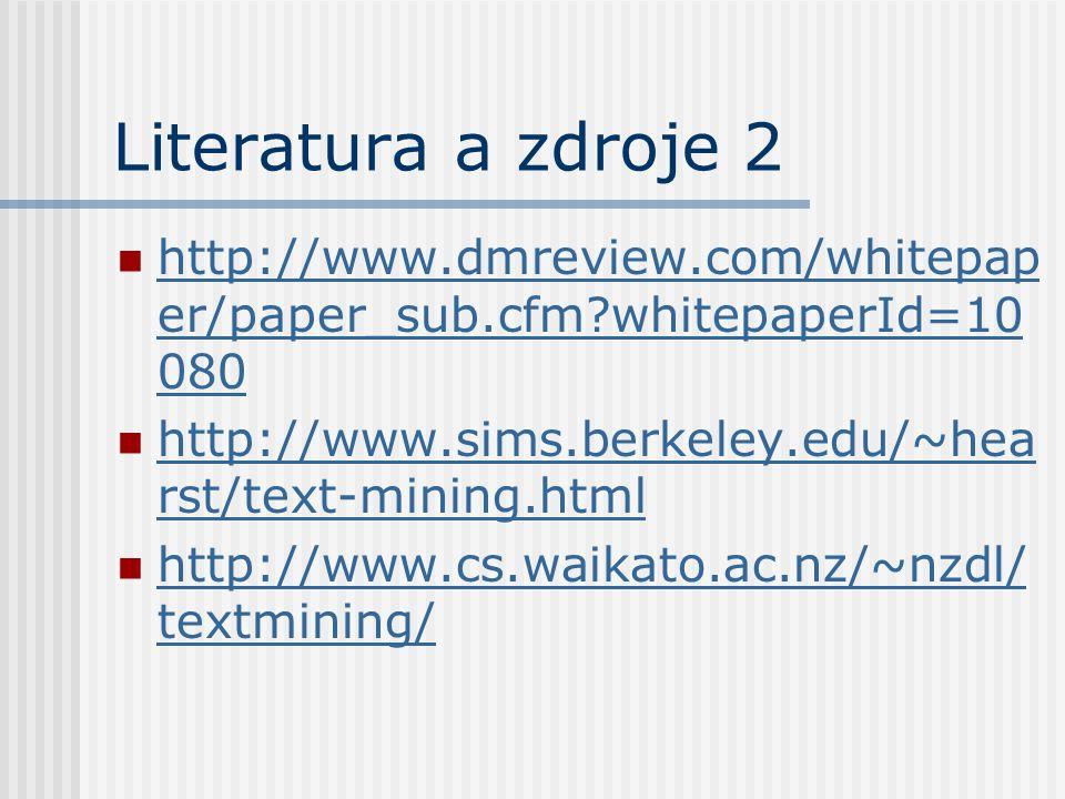 Literatura a zdroje 2 http://www.dmreview.com/whitepaper/paper_sub.cfm whitepaperId=10080. http://www.sims.berkeley.edu/~hearst/text-mining.html.