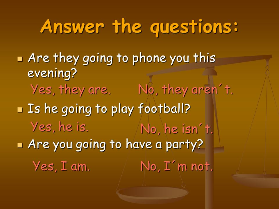 Answer the questions: Are they going to phone you this evening