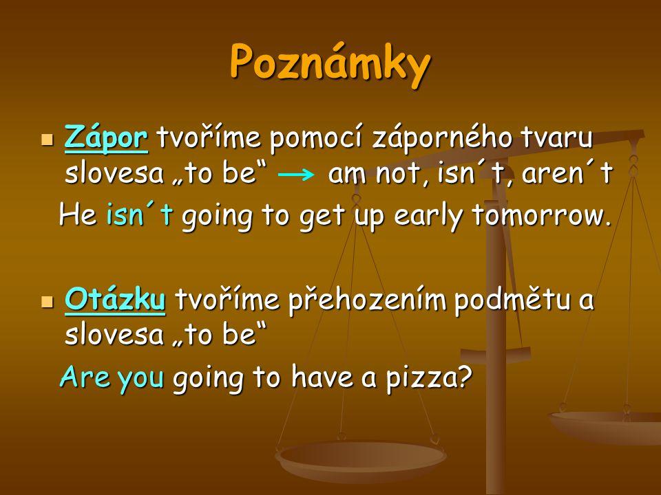 """Poznámky Zápor tvoříme pomocí záporného tvaru slovesa """"to be am not, isn´t, aren´t. He isn´t going to get up early tomorrow."""