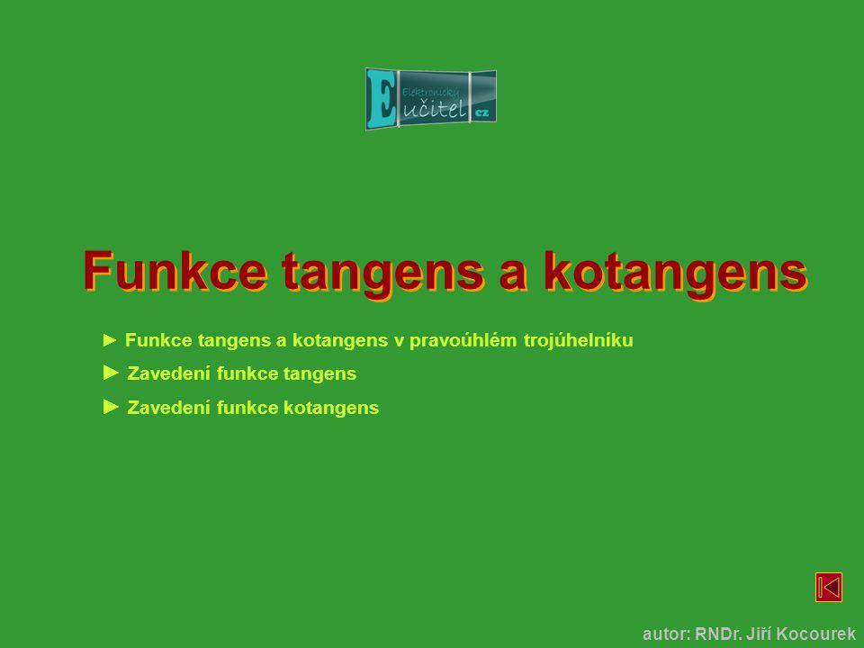 Funkce tangens a kotangens autor: RNDr. Jiří Kocourek