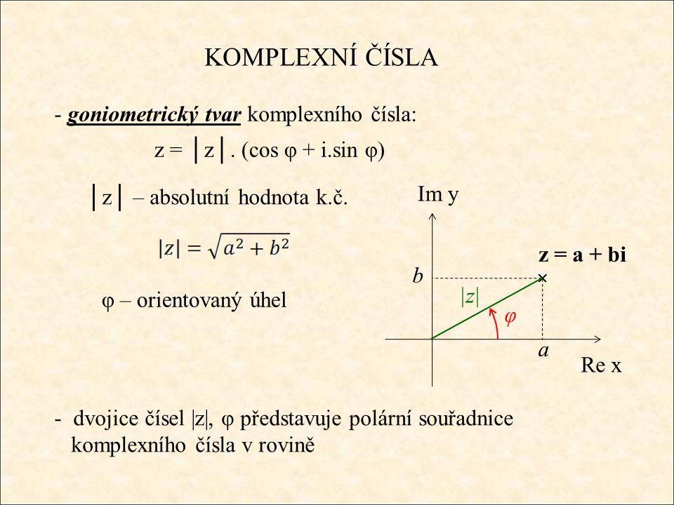 KOMPLEXNÍ ČÍSLA goniometrický tvar komplexního čísla: