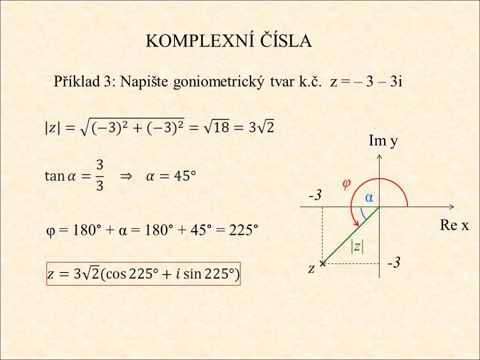 KOMPLEXNÍ ČÍSLA Příklad 3: Napište goniometrický tvar k.č. z = – 3 – 3i. Im y. φ. -3. α. Re x.