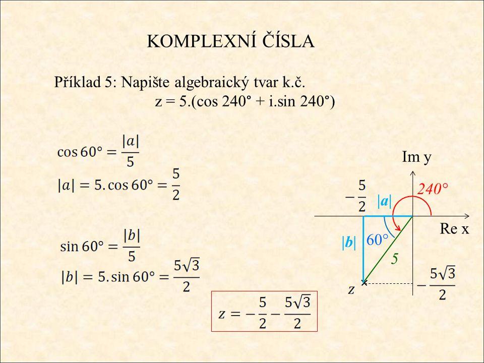 KOMPLEXNÍ ČÍSLA Příklad 5: Napište algebraický tvar k.č.