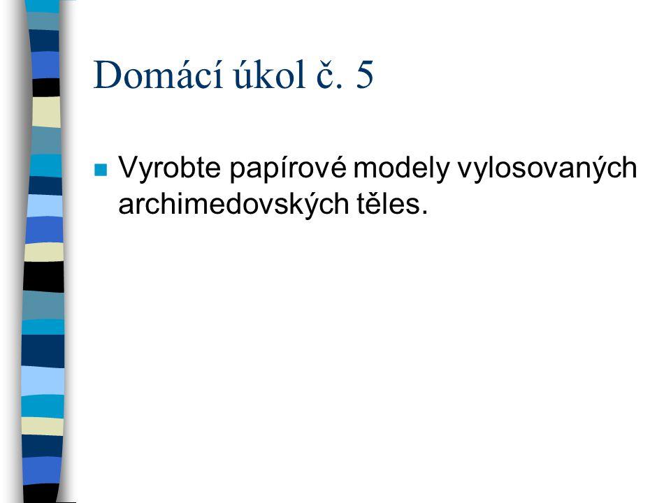 Domácí úkol č. 5 Vyrobte papírové modely vylosovaných archimedovských těles.
