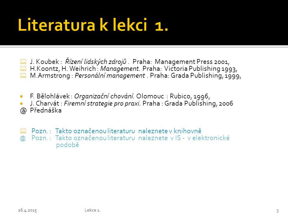 Literatura k lekci 1. J. Koubek : Řízení lidských zdrojů . Praha: Management Press 2001,