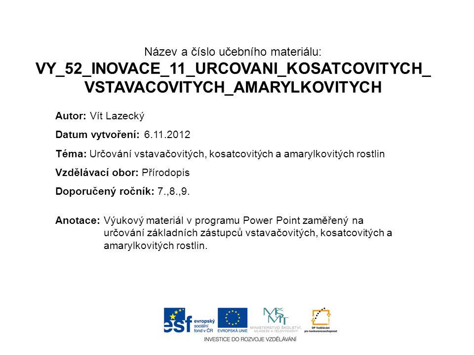 Název a číslo učebního materiálu: VY_52_INOVACE_11_URCOVANI_KOSATCOVITYCH_VSTAVACOVITYCH_AMARYLKOVITYCH