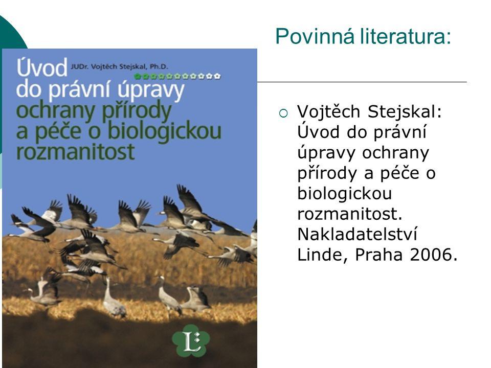 Povinná literatura: Vojtěch Stejskal: Úvod do právní úpravy ochrany přírody a péče o biologickou rozmanitost.