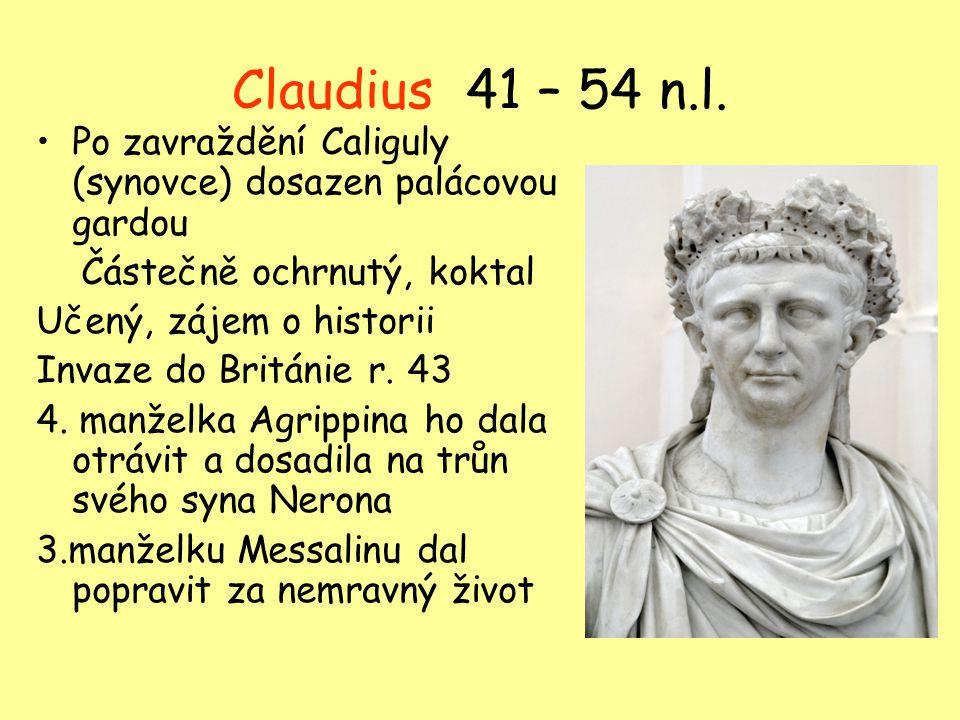 Claudius 41 – 54 n.l. Po zavraždění Caliguly (synovce) dosazen palácovou gardou. Částečně ochrnutý, koktal.