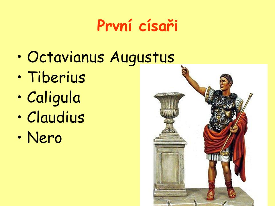 První císaři Octavianus Augustus Tiberius Caligula Claudius Nero