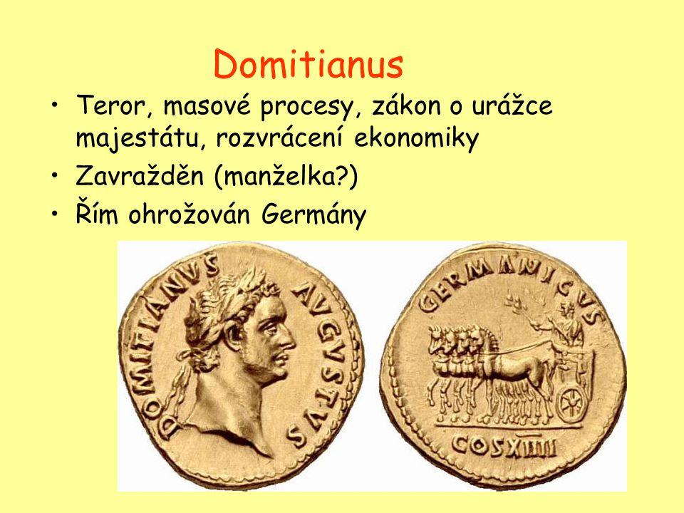Domitianus Teror, masové procesy, zákon o urážce majestátu, rozvrácení ekonomiky. Zavražděn (manželka )