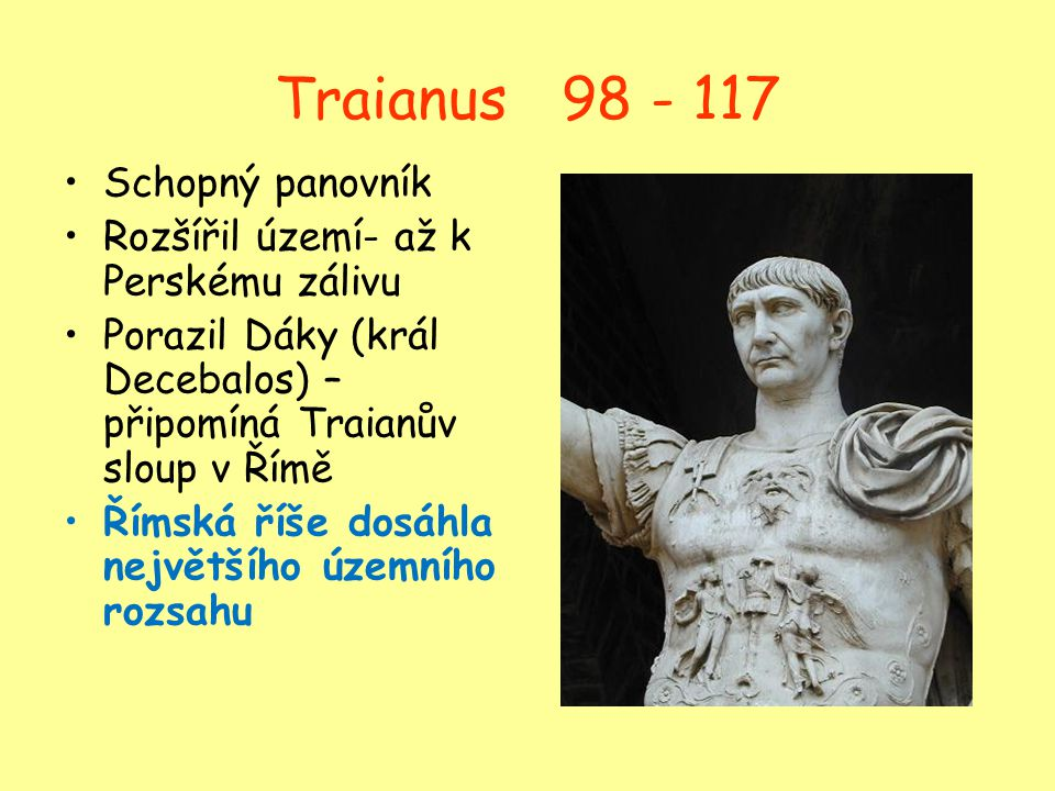 Traianus 98 - 117 Schopný panovník