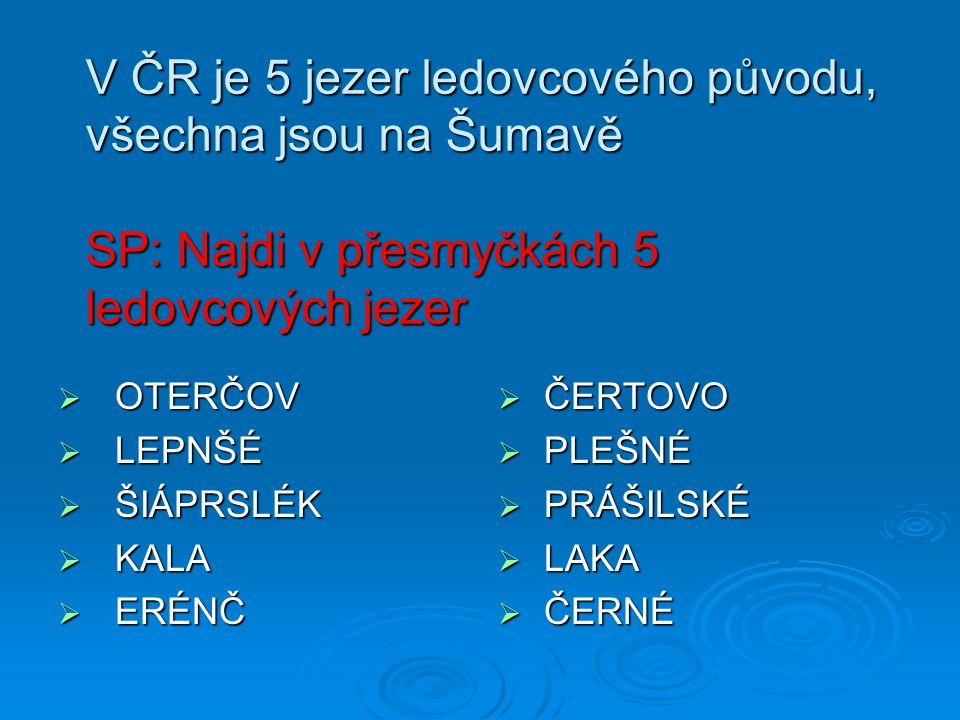 V ČR je 5 jezer ledovcového původu, všechna jsou na Šumavě SP: Najdi v přesmyčkách 5 ledovcových jezer
