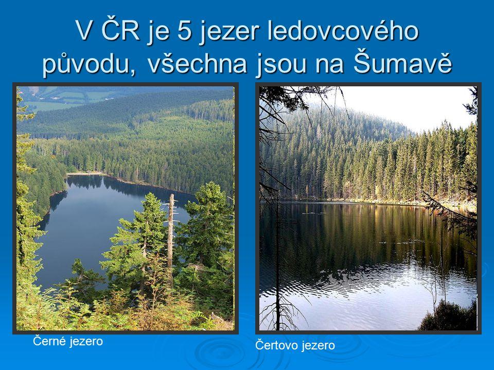 V ČR je 5 jezer ledovcového původu, všechna jsou na Šumavě