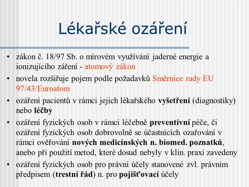 Lékařské ozáření zákon č. 18/97 Sb. o mírovém využívání jaderné energie a ionizujícího záření - atomový zákon.