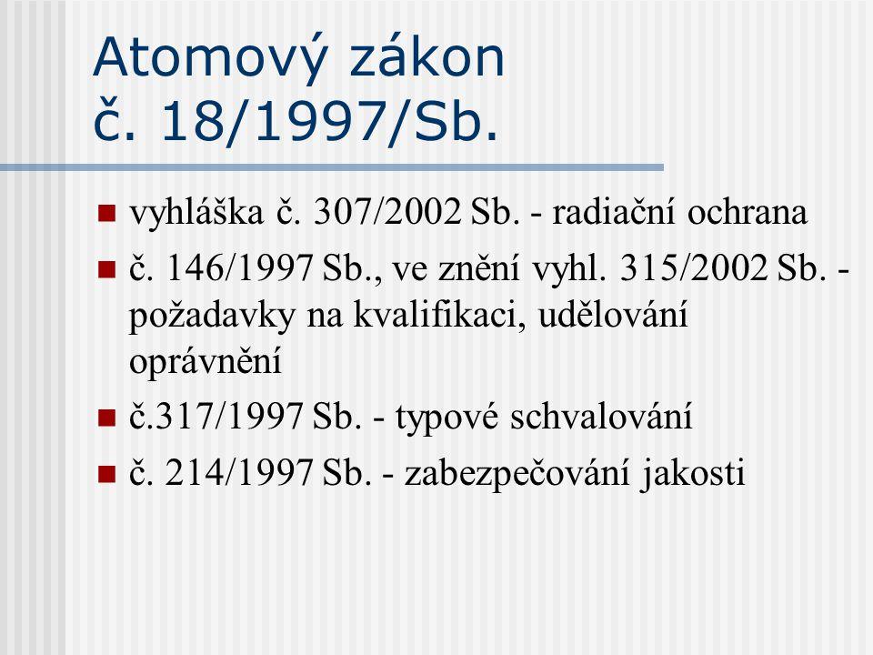 Atomový zákon č. 18/1997/Sb. vyhláška č. 307/2002 Sb. - radiační ochrana.