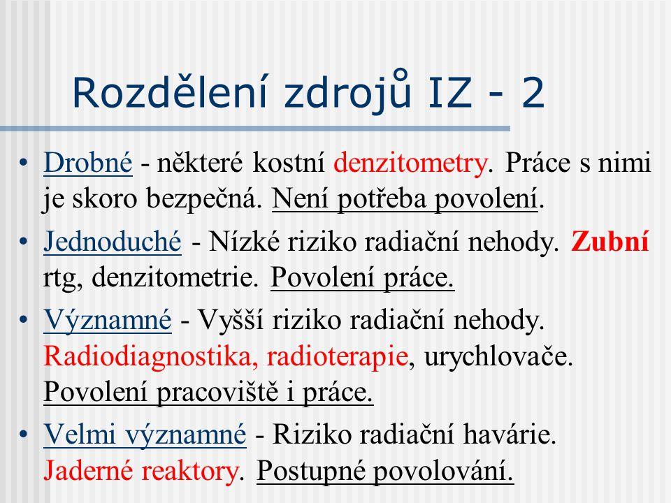 Rozdělení zdrojů IZ - 2 Drobné - některé kostní denzitometry. Práce s nimi je skoro bezpečná. Není potřeba povolení.
