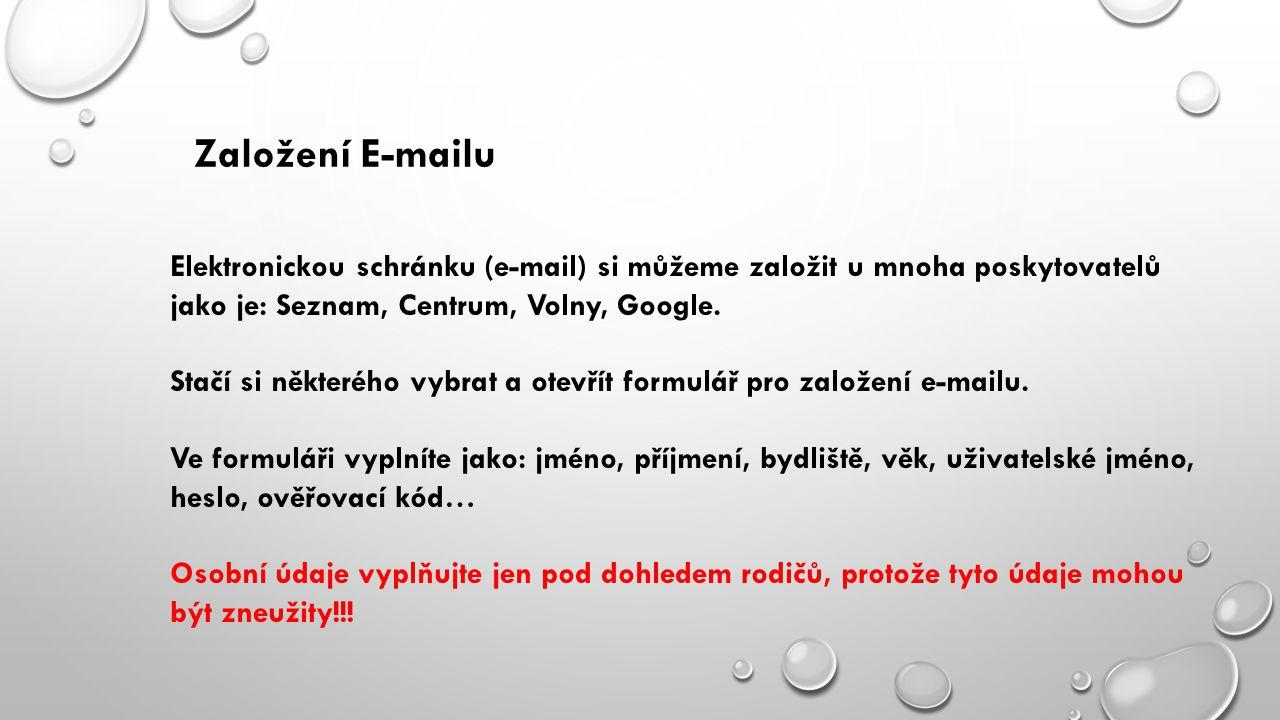 Založení E-mailu Elektronickou schránku (e-mail) si můžeme založit u mnoha poskytovatelů jako je: Seznam, Centrum, Volny, Google.