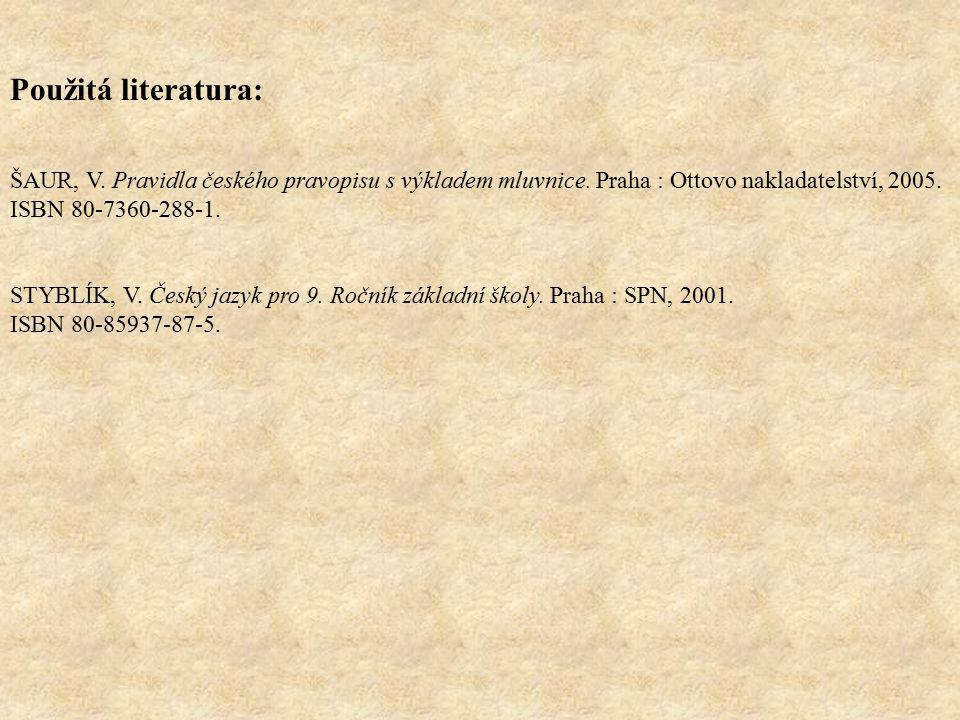 Použitá literatura: ŠAUR, V. Pravidla českého pravopisu s výkladem mluvnice. Praha : Ottovo nakladatelství, 2005. ISBN 80-7360-288-1.