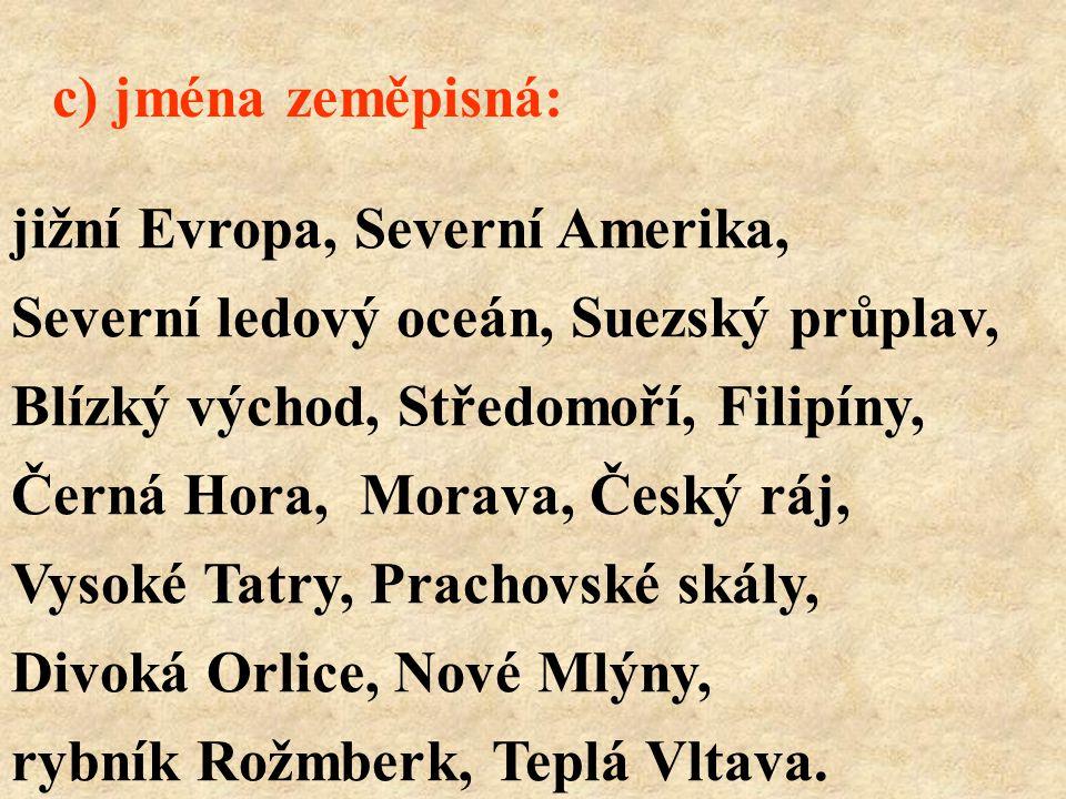 c) jména zeměpisná: jižní Evropa, Severní Amerika, Severní ledový oceán, Suezský průplav, Blízký východ, Středomoří, Filipíny,