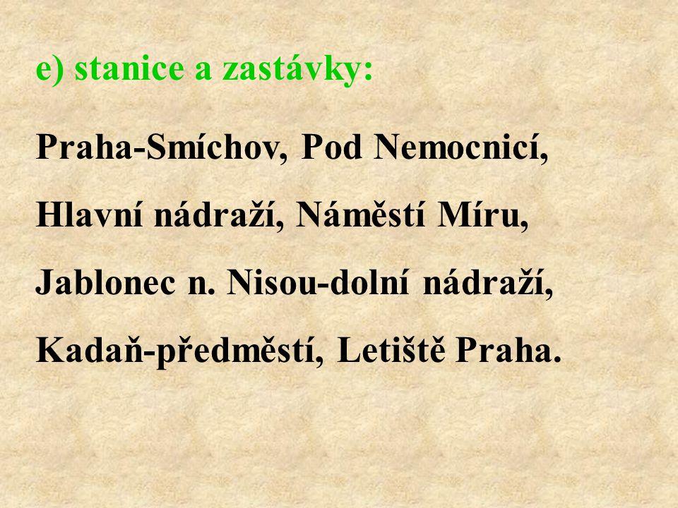 e) stanice a zastávky: Praha-Smíchov, Pod Nemocnicí, Hlavní nádraží, Náměstí Míru, Jablonec n. Nisou-dolní nádraží,