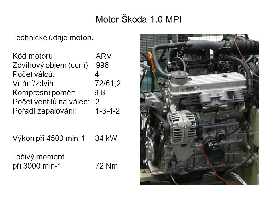 Motor Škoda 1.0 MPI Technické údaje motoru: Kód motoru ARV