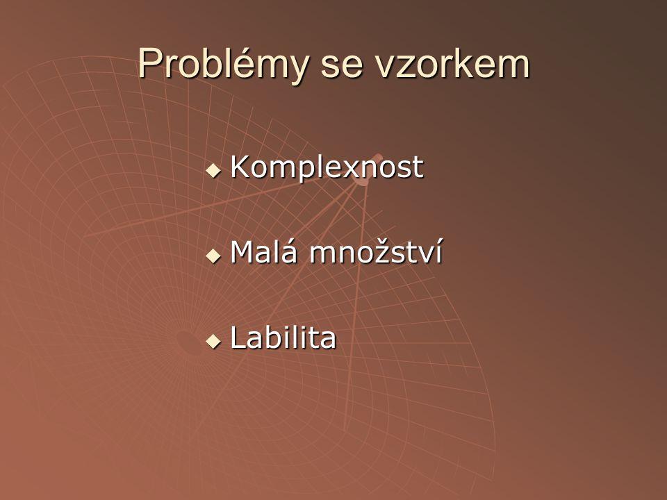 Problémy se vzorkem Komplexnost Malá množství Labilita