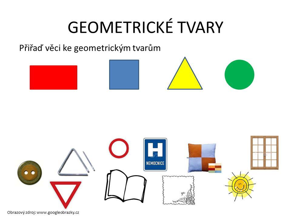 GEOMETRICKÉ TVARY Přiřaď věci ke geometrickým tvarům