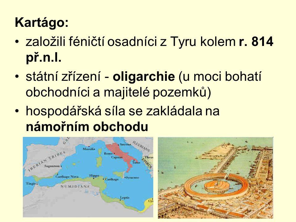 Kartágo: založili féničtí osadníci z Tyru kolem r. 814 př.n.l. státní zřízení - oligarchie (u moci bohatí obchodníci a majitelé pozemků)