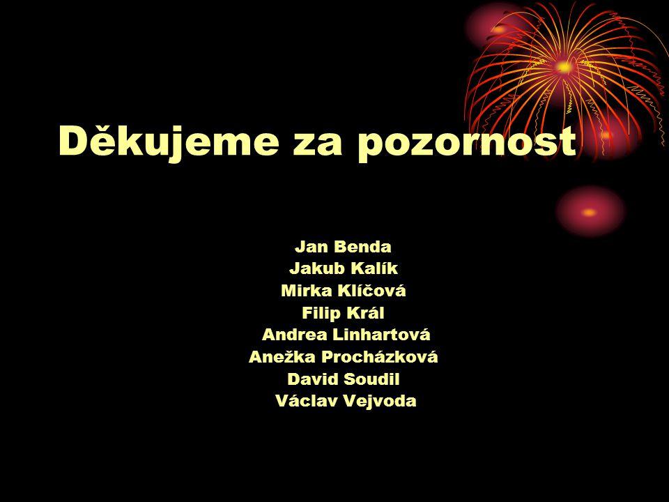 Děkujeme za pozornost Jan Benda Jakub Kalík Mirka Klíčová Filip Král