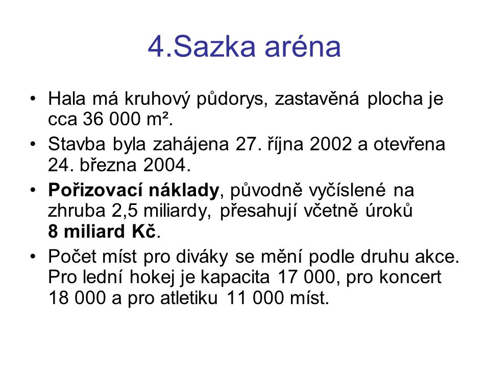 4.Sazka aréna Hala má kruhový půdorys, zastavěná plocha je cca 36 000 m². Stavba byla zahájena 27. října 2002 a otevřena 24. března 2004.