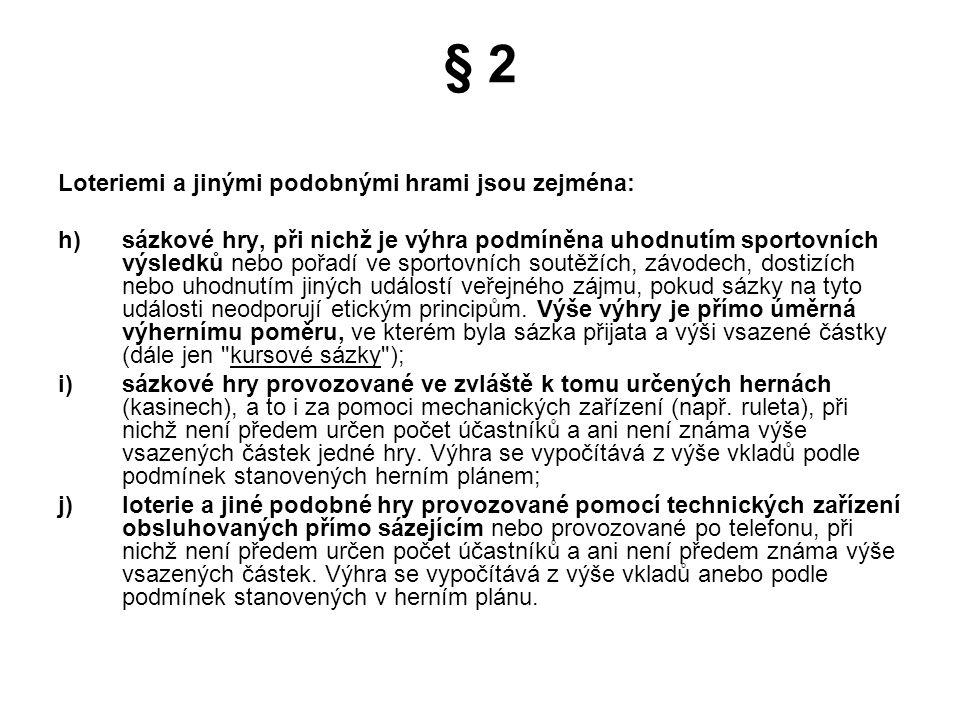 § 2 Loteriemi a jinými podobnými hrami jsou zejména:
