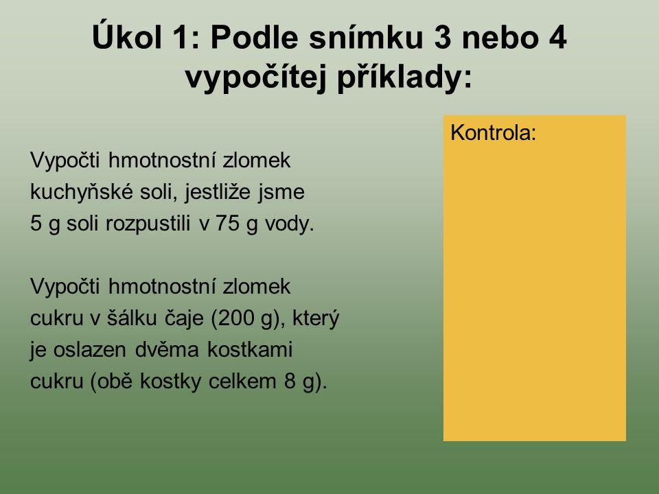 Úkol 1: Podle snímku 3 nebo 4 vypočítej příklady: