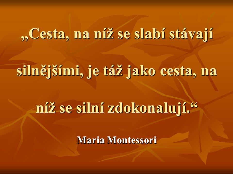 """""""Cesta, na níž se slabí stávají silnějšími, je táž jako cesta, na níž se silní zdokonalují. Maria Montessori"""