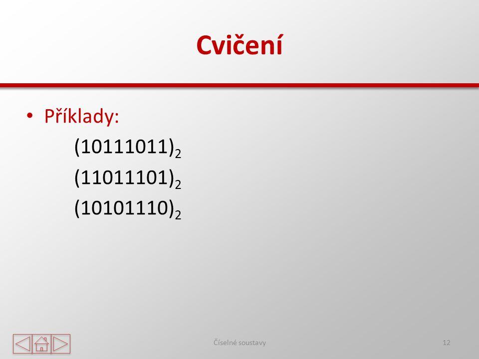 Cvičení Příklady: (10111011)2 (11011101)2 (10101110)2 Číselné soustavy